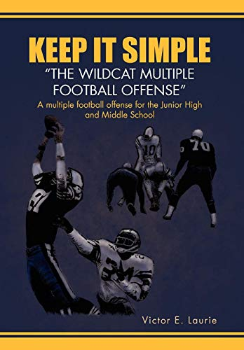 9781450064514: Keep It Simple''The Wildcat Multiple Football Offense