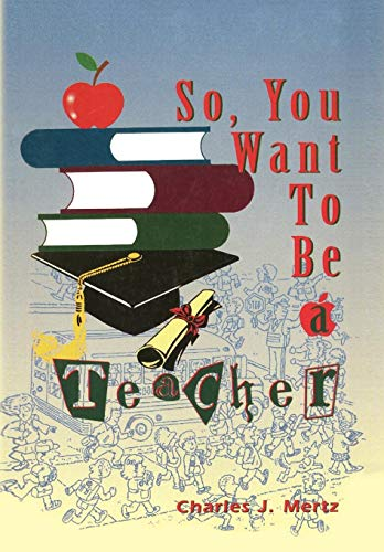 So, You Want to Be a Teacher: Charles J. Mertz
