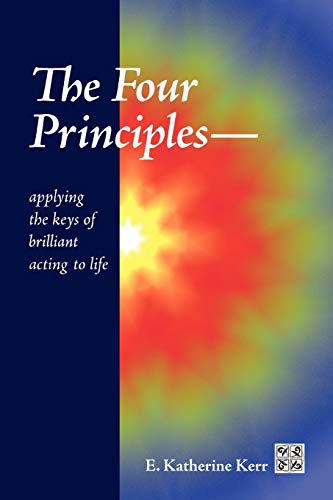 9781450068192: The Four Principles Applying the Keys of Brilliant Acting to Life