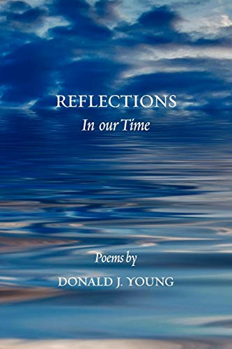 Reflections in Our Time (1450071635) by Donald J. Young
