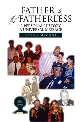 9781450074667: FATHER TO THE FATHERLESS: A PERSONAL HISTORY, A UNIVERSAL MESSAGE