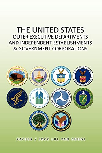 9781450086738: THE UNITED STATES OUTER EXECUTIVE DEPARTMENTS AND INDEPENDENT ESTABLISHMENTS & GOVERNMENT CORPORATIONS