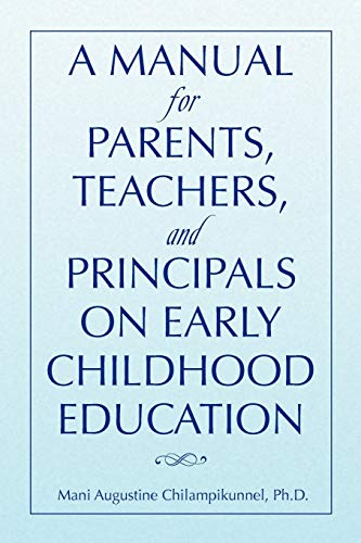 A Manual for Parents, Teachers, and Principals on Early Childhood Education (Paperback) - Mani Augustine Ph D Chilampikunnel
