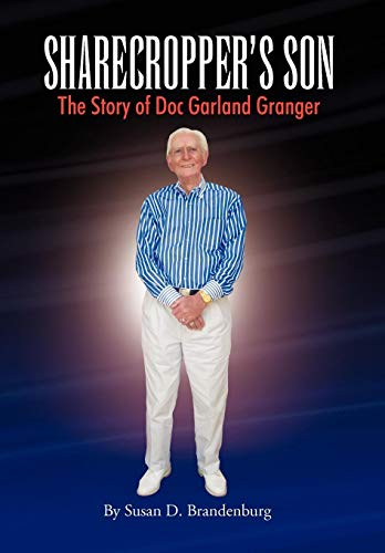 Sharecroppers Son - The Story of Doc Garland Granger: Susan D. Brandenburg