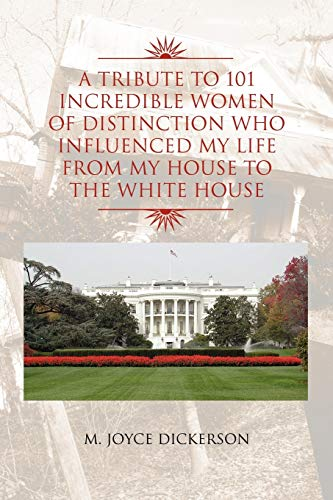 9781450094504: A Tribute to 101 Incredible Women of Distinction Who Influenced My Life From My House to the White House