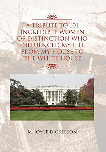 9781450094511: A Tribute to 101 Incredible Women of Distinction Who Influenced My Life from My House to the White House