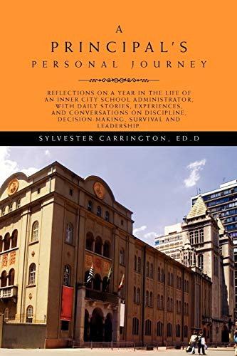 9781450095143: A Principal's Personal Journey: Reflections on a year in the life of an inner city school administrator, with daily stories, experiences and ... decision-making, survival and leadership