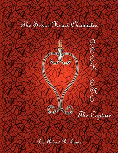The Silver Heart Chronicles: The Capture - Sante, Andrew R.