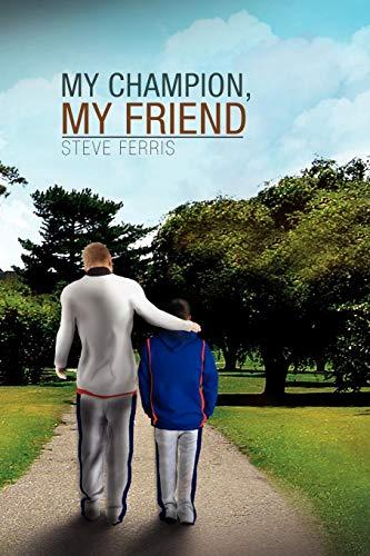 My Champion, My Friend: Steve Ferris