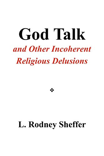 9781450097789: God Talk and Other Incoherent Religious Delusions: and Other Incoherent Religious Delusions