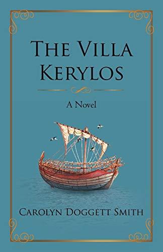 The Villa Kerylos: A Novel: Smith, Carolyn Doggett
