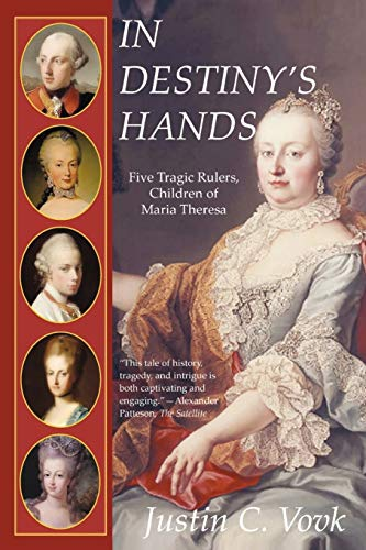 9781450200813: In Destiny's Hands: Five Tragic Rulers, Children of Maria Theresa