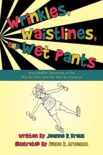 9781450200851: Wrinkles, Waistlines, and Wet Pants: Improbable Scenarios Of The Not-So-Rich And The Not-So-Famous