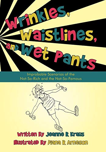 9781450200875: Wrinkles, Waistlines, and Wet Pants: Improbable Scenarios of the Not-So-Rich and the Not-So-Famous