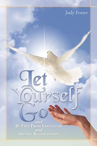 Let Yourself Go and Be Free From Emotional and Abusive Relationships: Judy Foster