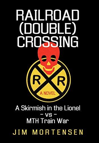 Railroad (Double) Crossing: A Novel: A Skirmish in the Lionel Vs Mth Train War: Mortensen Jim ...