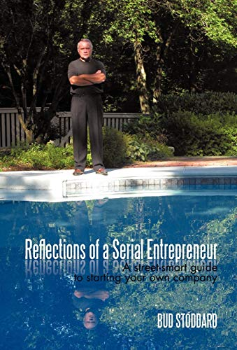 Reflections of a Serial Entrepreneur: A Street-Smart Guide to Starting Your Own Company: Stoddard, ...