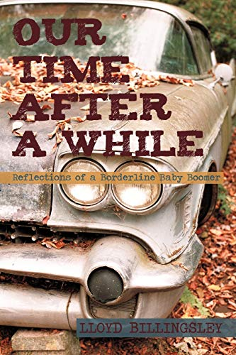 Our Time after a While: Reflections of a Borderline Baby Boomer: Lloyd Billingsley