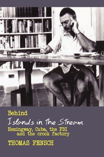 9781450206013: Behind Islands in the Stream: Hemingway, Cuba, the FBI and the Crook Factory