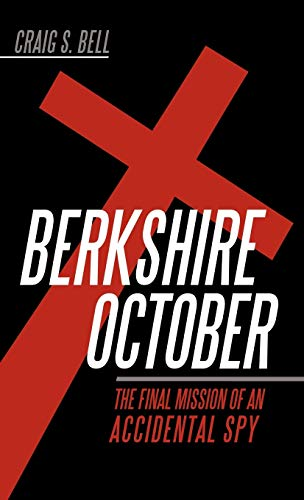 Berkshire October: The Final Mission of an Accidental Spy: Craig S. Bell