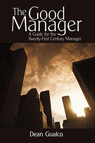 9781450206570: The Good Manager: A Guide for the Twenty-First Century Manager