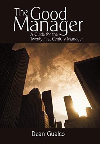 9781450206594: The Good Manager: A Guide for the Twenty-First Century Manager