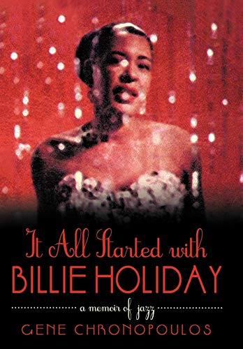 It all Started with Billie Holiday: A Memoir of Jazz (SIGNED): Chronopoulos, Gene