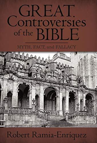 Great Controversies of the Bible: Myth, Fact, and Fallacy: Robert Ramia-EnrÃquez