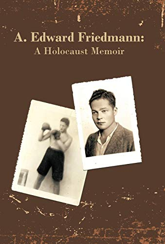 A. Edward Friedmann: A Holocaust Memoir: Edward Friedmann A. Edward Friedmann
