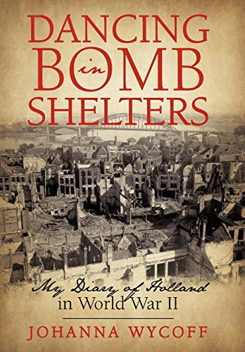 9781450207591: Dancing in Bomb Shelters: My Diary of Holland in World War II