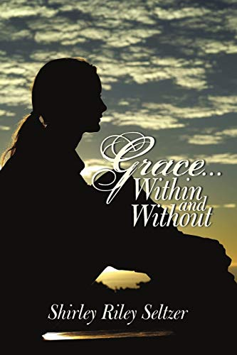 Grace . . . Within and Without: A Novel: Seltzer, Shirley Riley