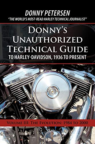 Donny'S Unauthorized Technical Guide To Harley-Davidson, 1936 To Present: Volume Iii: The ...