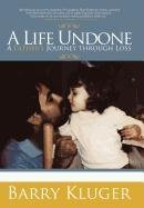 9781450208482: A Life Undone: A Father's Journey through Loss