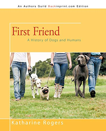 First Friend: A History of Dogs and Humans: Katharine Rogers