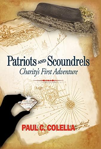 Patriots and Scoundrels: Charity's First Adventure: Paul C. Colella, C. Colella