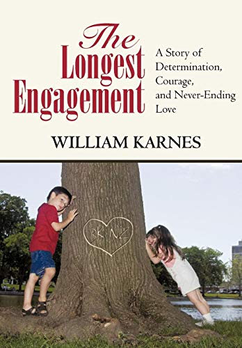 The Longest Engagement: A Story of Determination, Courage, and Never-Ending Love: William Karnes
