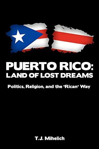 9781450211048: Puerto Rico: Land of Lost Dreams: Politics, Religion, and the ''Rican'' Way