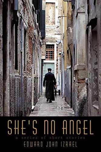 She's no angel: A series of short stories: Edward John Izrael