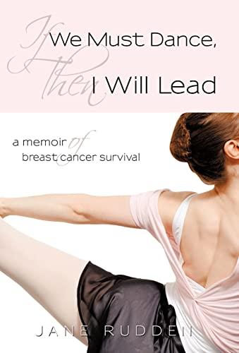 If We Must Dance, Then I Will Lead: A Memoir of Breast Cancer Survival: Rudden Jane Rudden