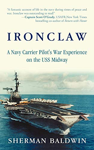 Ironclaw: A Navy Carrier Pilots War Experience on the USS Midway: Sherman Baldwin