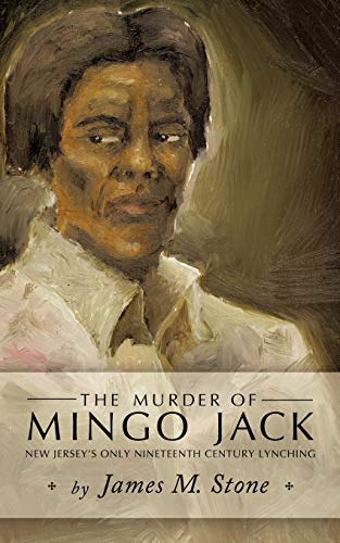 9781450213202: The Murder of Mingo Jack: New Jersey's Only Nineteenth Century Lynching