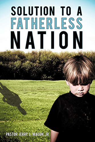 Solution to a Fatherless Nation: Pstr Jerry L. Macon Jr.