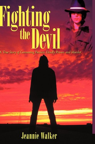Fighting the Devil: A True Story of Consuming Passion, Deadly Poison, and Murder: Jeannie Walker