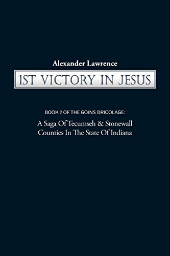 9781450217644: 1St Victory In Jesus: Book 2 Of The Goins Bricolage: A Saga Of Tecumseh & Stonewall Counties In The State Of Indiana