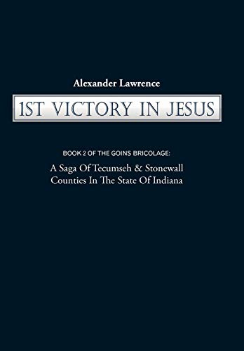 9781450217651: 1st Victory in Jesus: Book 2 of the Goins Bricolage: A Saga of Tecumseh & Stonewall Counties in the State of Indiana