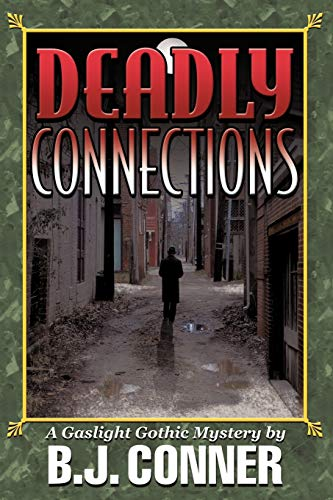 Deadly Connections: A Gaslight Gothic Mystery (Paperback): Conner B J