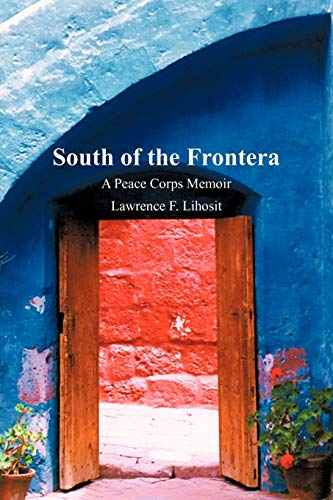 South of the Frontera A Peace Corps Memoir: Lawrence F. Lihosit