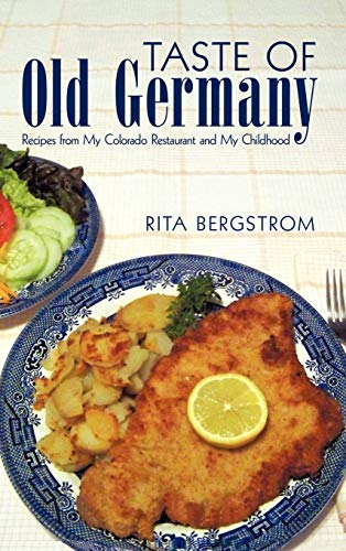 9781450218634: Taste of Old Germany: Recipes from My Colorado Restaurant and My Childhood