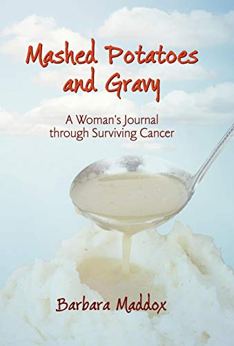 9781450218702: Mashed Potatoes and Gravy: A Woman's Journal Through Surviving Cancer