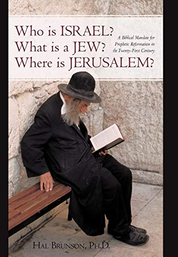 9781450220309: Who is Israel? What is a Jew? Where is Jerusalem?: A Biblical Mandate for Prophetic Reformation in the Twenty-First Century